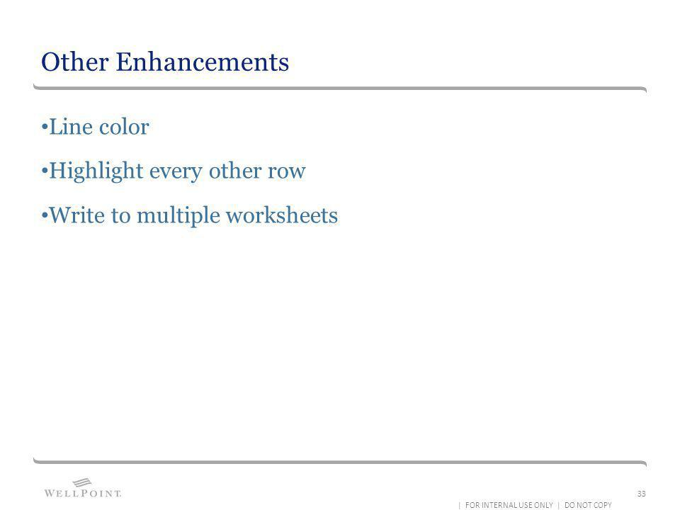 Other Enhancements Line color Highlight every other row Write to multiple worksheets | FOR INTERNAL USE ONLY | DO NOT COPY 33