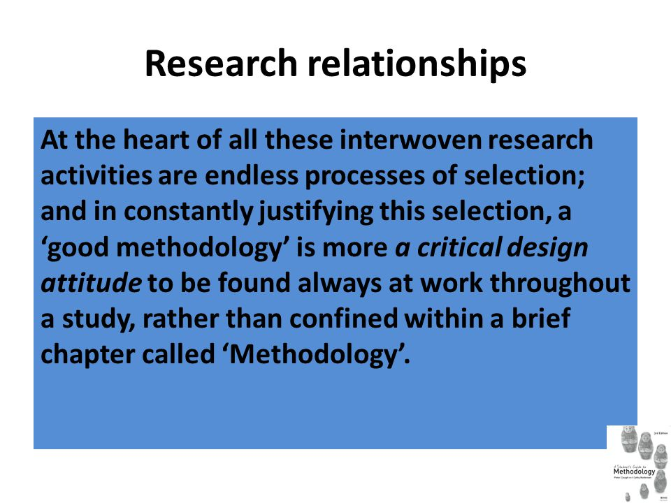 Research relationships At the heart of all these interwoven research activities are endless processes of selection; and in constantly justifying this