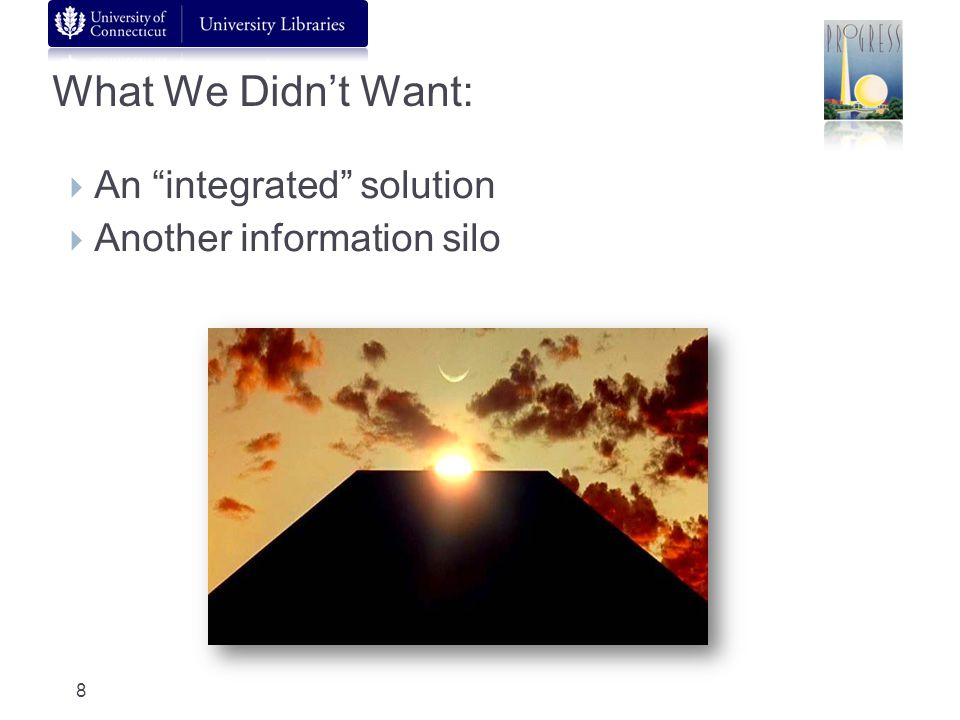 What We Didnt Want: An integrated solution Another information silo 8