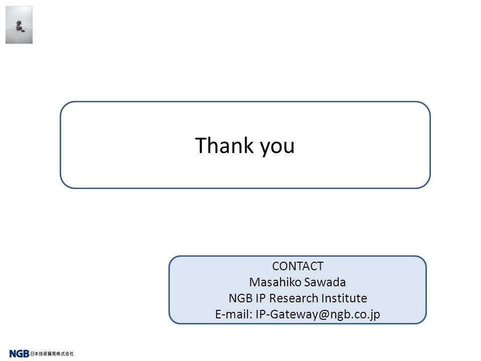 Thank you CONTACT Masahiko Sawada NGB IP Research Institute E-mail: IP-Gateway@ngb.co.jp