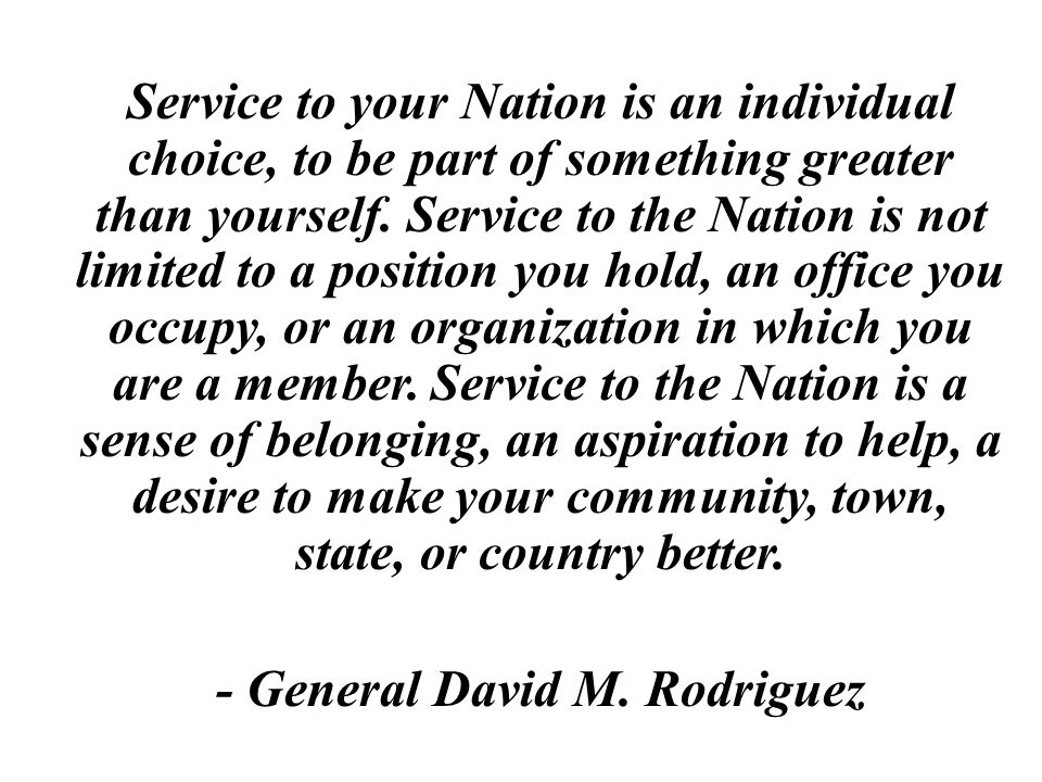 Service to your Nation is an individual choice, to be part of something greater than yourself.