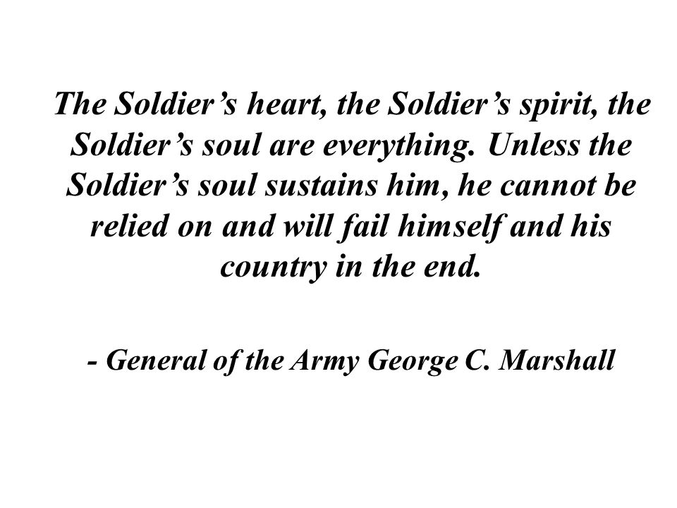 The Soldiers heart, the Soldiers spirit, the Soldiers soul are everything.