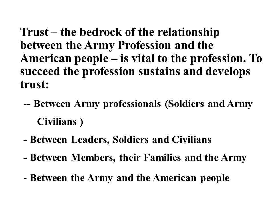 Trust – the bedrock of the relationship between the Army Profession and the American people – is vital to the profession.