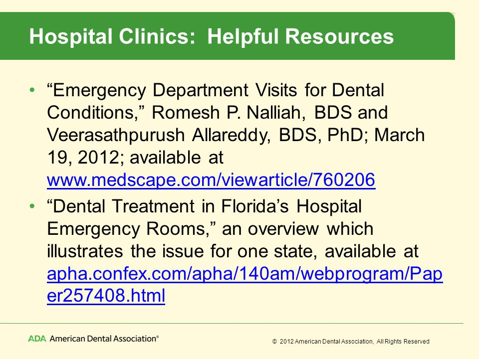 © 2012 American Dental Association, All Rights Reserved Hospital Clinics: Helpful Resources Emergency Department Visits for Dental Conditions, Romesh