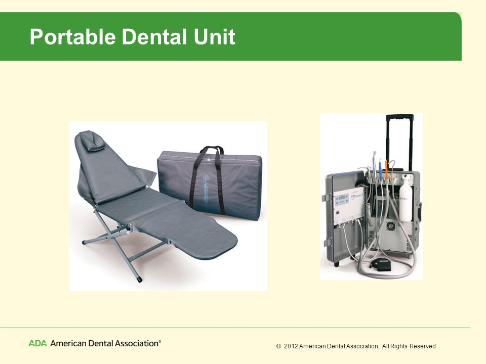 © 2012 American Dental Association, All Rights Reserved Portable Dental Unit