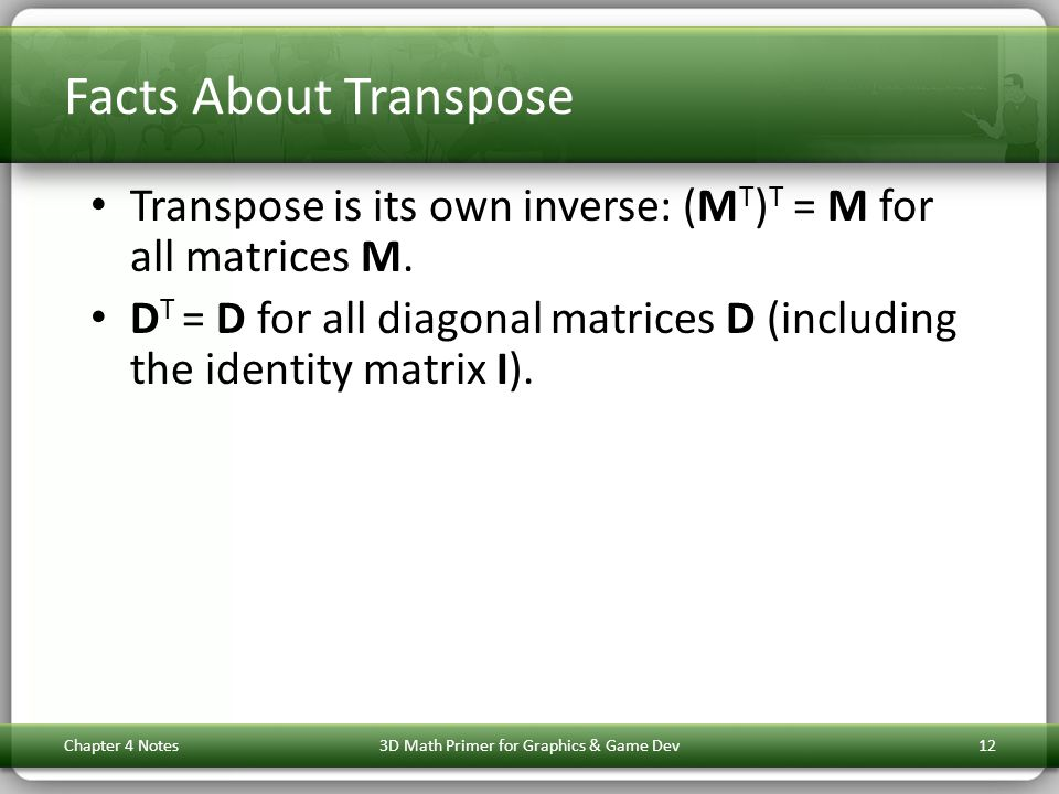 Facts About Transpose Transpose is its own inverse: (M T ) T = M for all matrices M. D T = D for all diagonal matrices D (including the identity matri