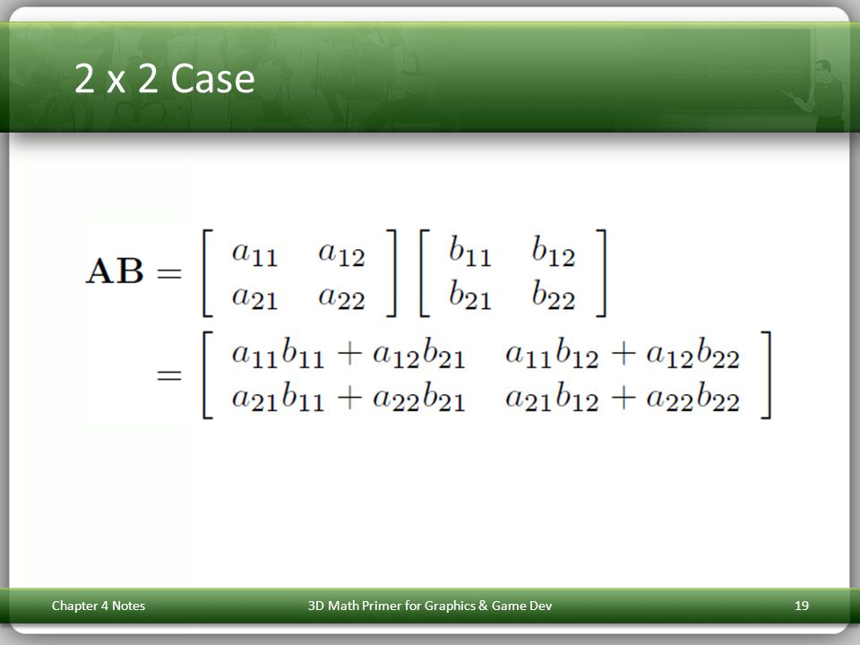 2 x 2 Case Chapter 4 Notes3D Math Primer for Graphics & Game Dev19