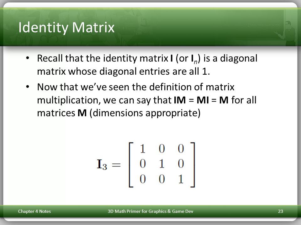Identity Matrix Recall that the identity matrix I (or I n ) is a diagonal matrix whose diagonal entries are all 1. Now that weve seen the definition o