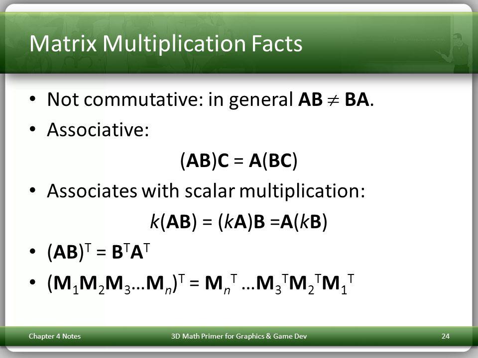 Matrix Multiplication Facts Not commutative: in general AB BA. Associative: (AB)C = A(BC) Associates with scalar multiplication: k(AB) = (kA)B =A(kB)