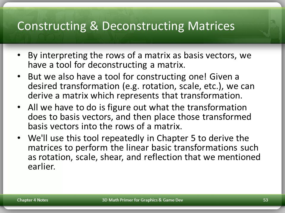 Constructing & Deconstructing Matrices By interpreting the rows of a matrix as basis vectors, we have a tool for deconstructing a matrix. But we also