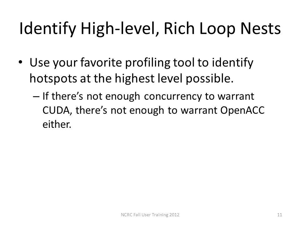 Identify High-level, Rich Loop Nests Use your favorite profiling tool to identify hotspots at the highest level possible. – If theres not enough concu