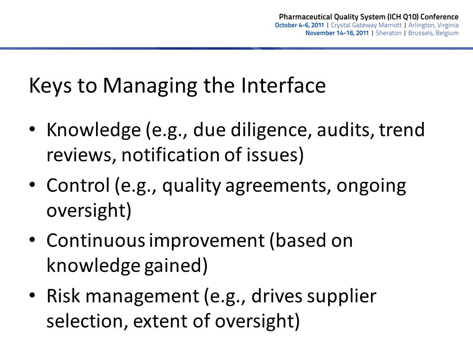 Keys to Managing the Interface Knowledge (e.g., due diligence, audits, trend reviews, notification of issues) Control (e.g., quality agreements, ongoi