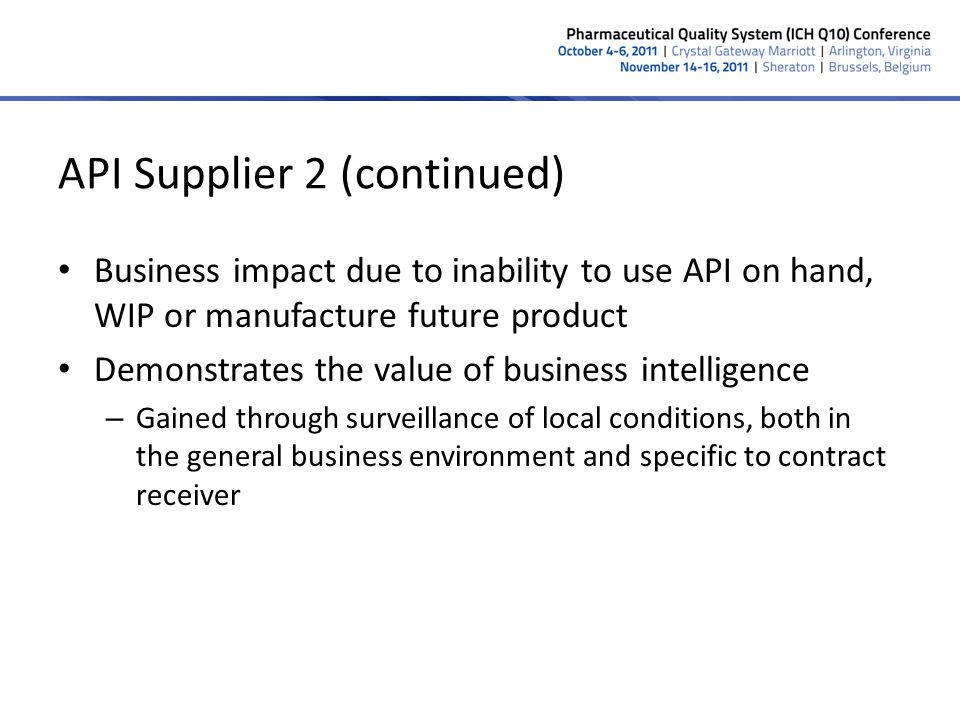 API Supplier 2 (continued) Business impact due to inability to use API on hand, WIP or manufacture future product Demonstrates the value of business i