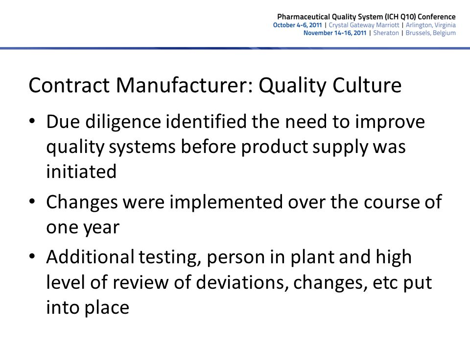 Contract Manufacturer: Quality Culture Due diligence identified the need to improve quality systems before product supply was initiated Changes were i