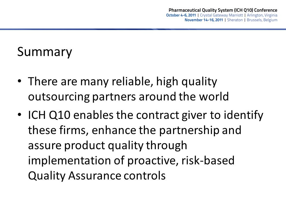 Summary There are many reliable, high quality outsourcing partners around the world ICH Q10 enables the contract giver to identify these firms, enhanc