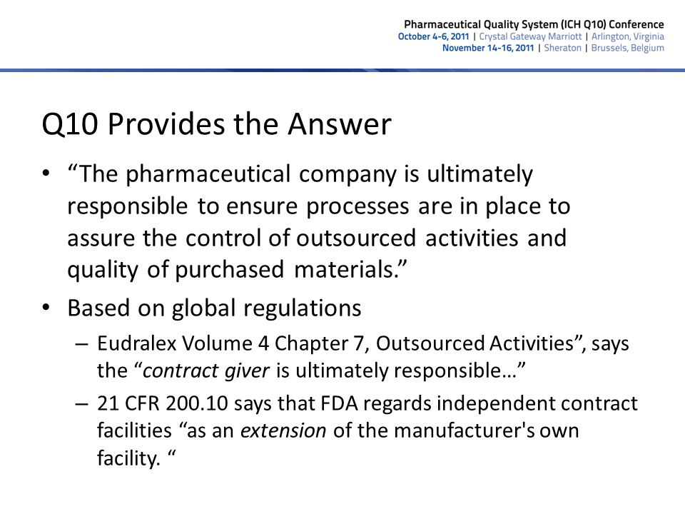 Q10 Provides the Answer The pharmaceutical company is ultimately responsible to ensure processes are in place to assure the control of outsourced acti