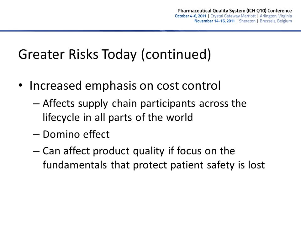 Greater Risks Today (continued) Increased emphasis on cost control – Affects supply chain participants across the lifecycle in all parts of the world
