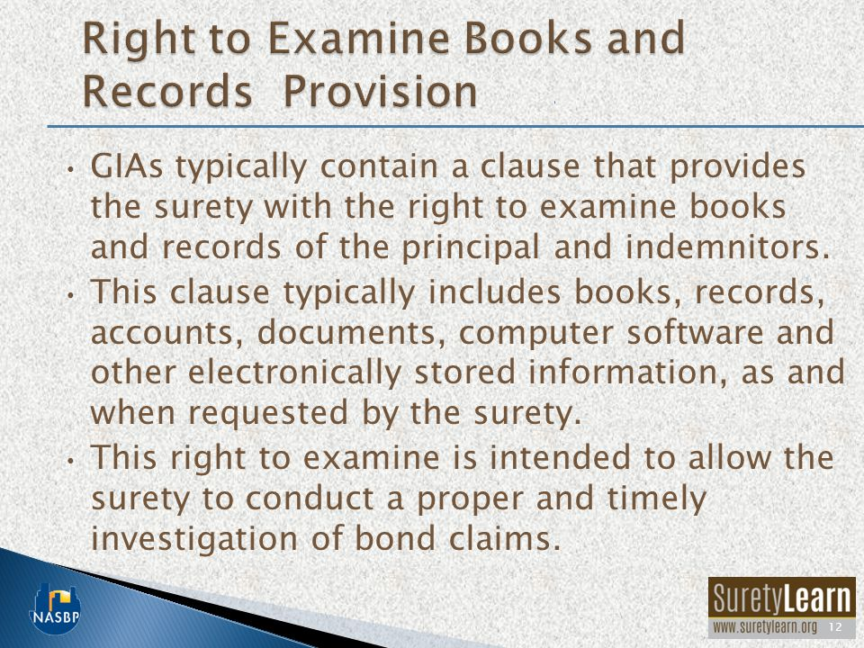 GIAs typically contain a clause that provides the surety with the right to examine books and records of the principal and indemnitors.