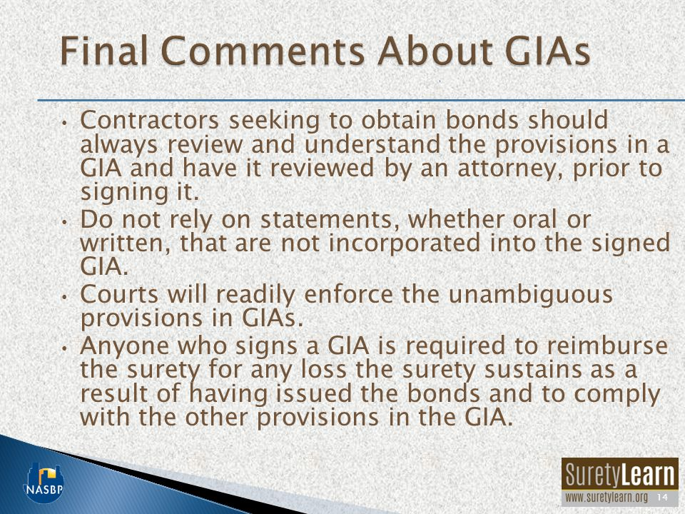 Contractors seeking to obtain bonds should always review and understand the provisions in a GIA and have it reviewed by an attorney, prior to signing it.