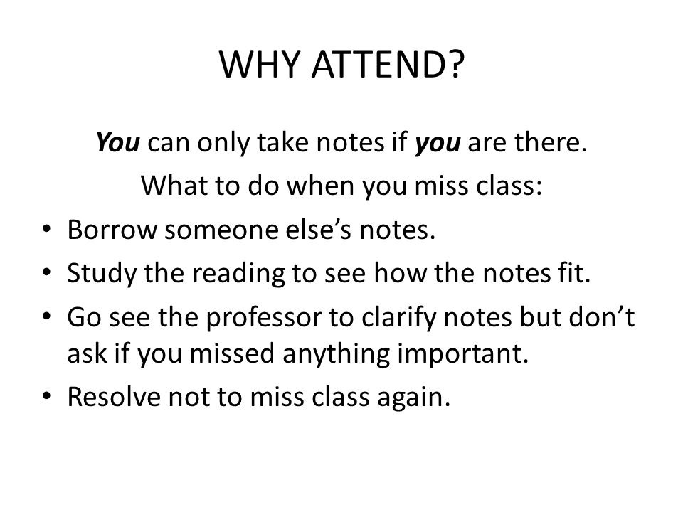 WHY ATTEND. You can only take notes if you are there.