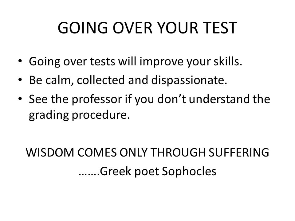 GOING OVER YOUR TEST Going over tests will improve your skills.