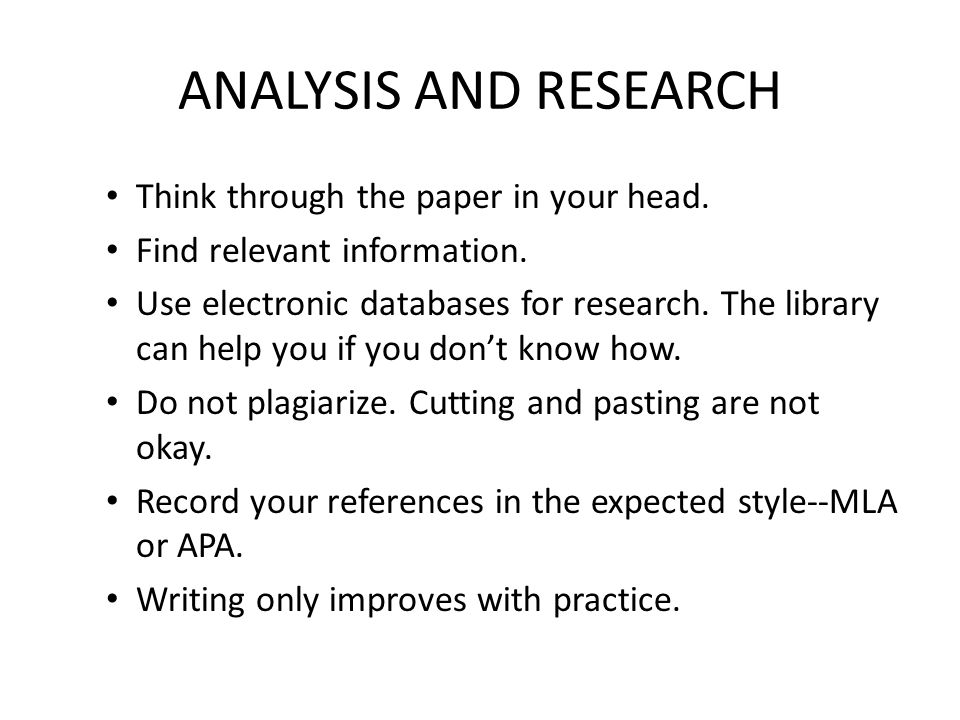 ANALYSIS AND RESEARCH Think through the paper in your head. Find relevant information. Use electronic databases for research. The library can help you