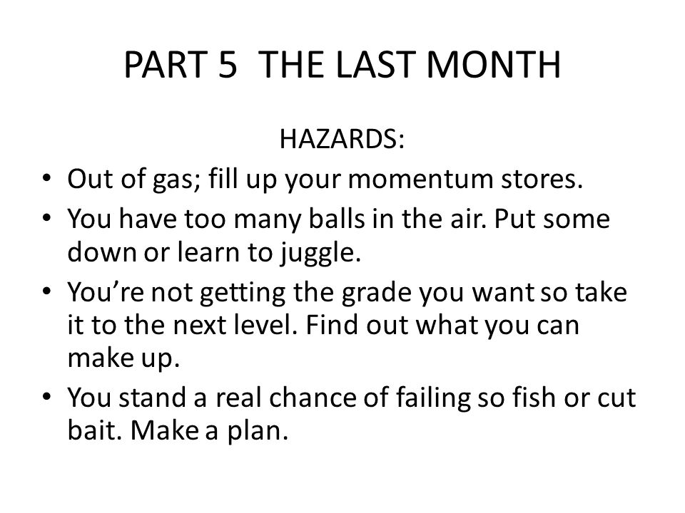 PART 5 THE LAST MONTH HAZARDS: Out of gas; fill up your momentum stores.