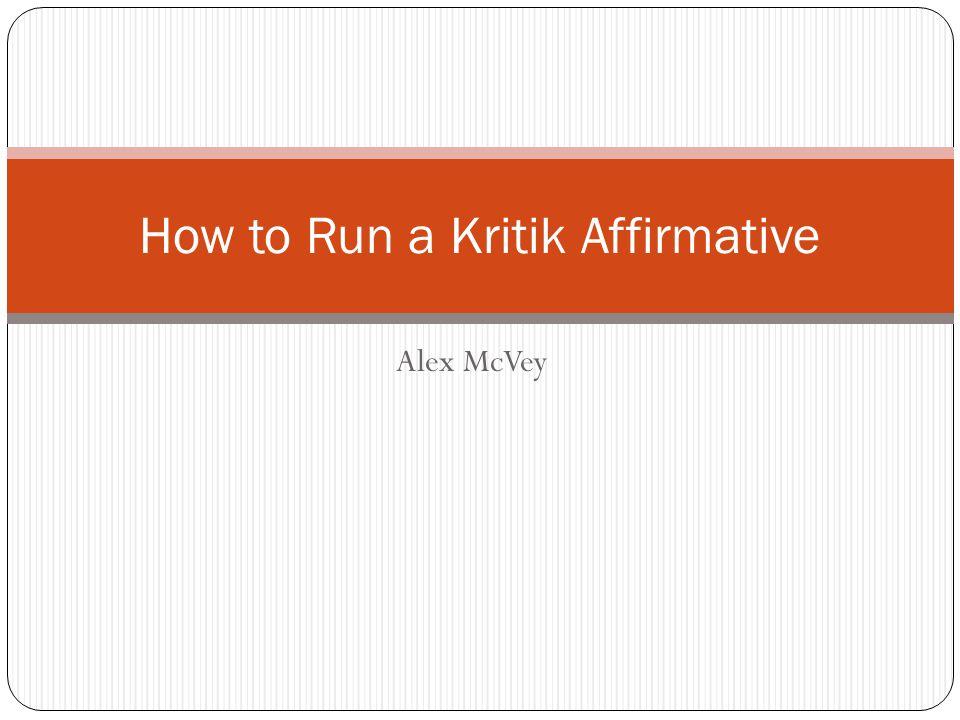 Alex McVey How to Run a Kritik Affirmative