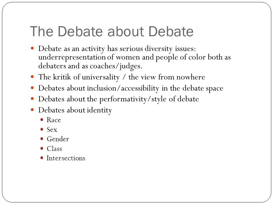 The Debate about Debate Debate as an activity has serious diversity issues: underrepresentation of women and people of color both as debaters and as c