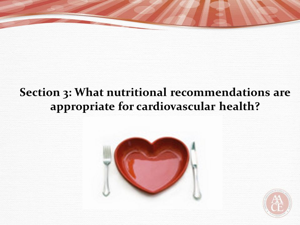 Section 3: What nutritional recommendations are appropriate for cardiovascular health?