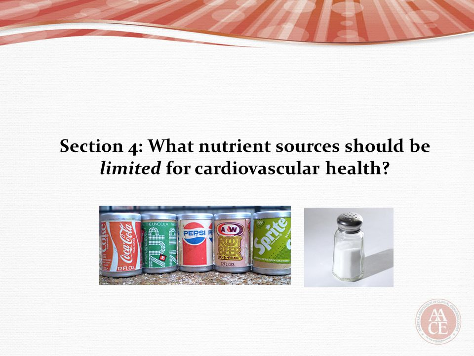 Section 4: What nutrient sources should be limited for cardiovascular health?