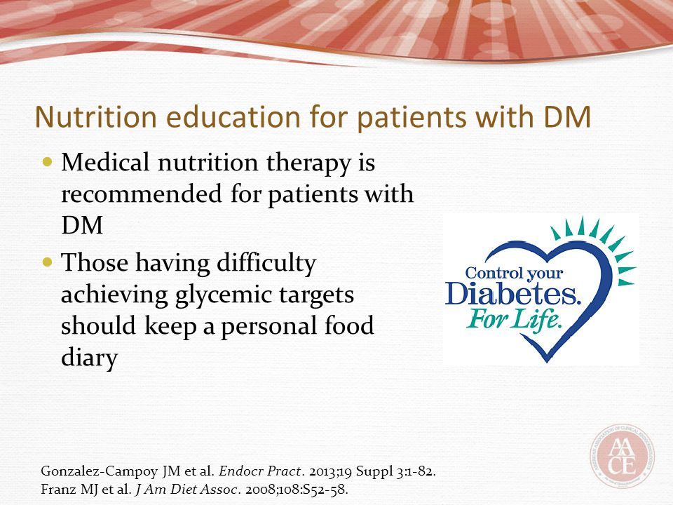 Nutrition education for patients with DM Medical nutrition therapy is recommended for patients with DM Those having difficulty achieving glycemic targ