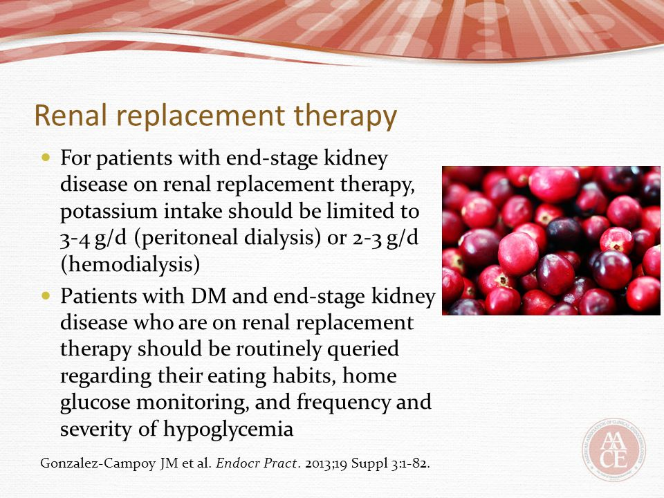 Renal replacement therapy For patients with end-stage kidney disease on renal replacement therapy, potassium intake should be limited to 3-4 g/d (peri