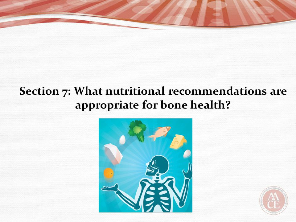 Section 7: What nutritional recommendations are appropriate for bone health?