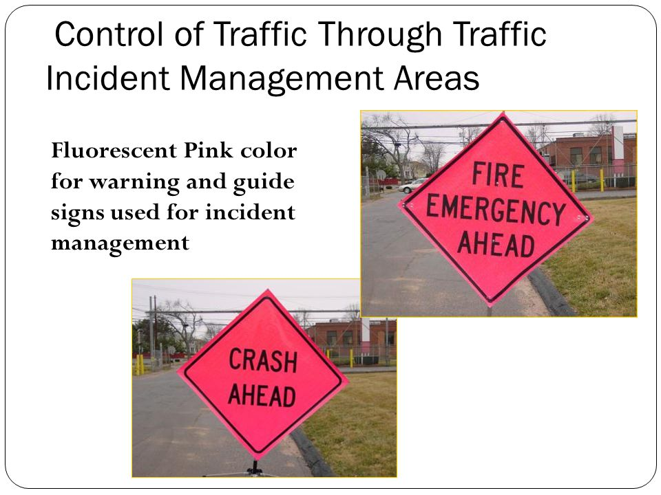 Control of Traffic Through Traffic Incident Management Areas : Major > 2 hour Intermediate 30 min to 2 hours Minor < 30 min Unsafe Condition