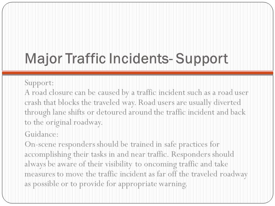 Major Traffic Incidents Major traffic incidents are typically traffic incidents involving hazardous materials, fatal traffic crashes involving numerou