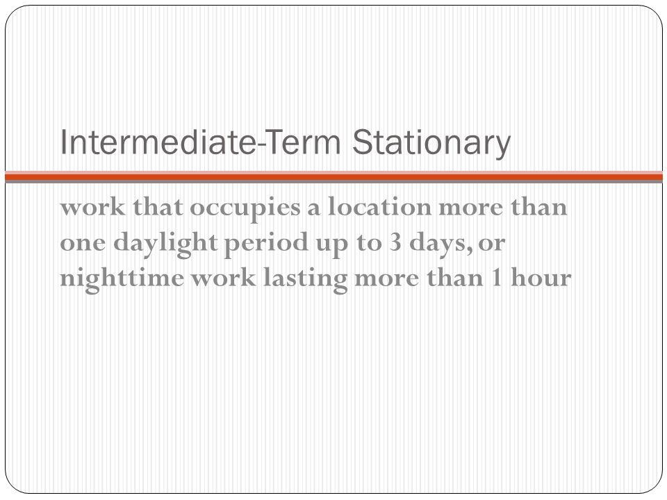 Long Term Long-term stationary is work that occupies a location more than 3 days