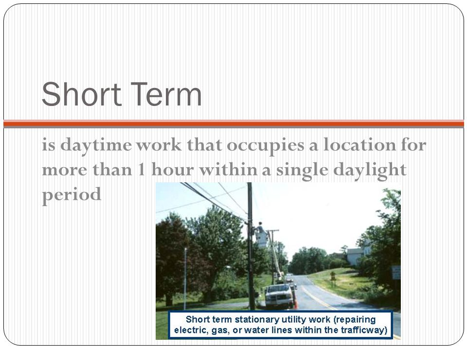Intermediate-Term Stationary work that occupies a location more than one daylight period up to 3 days, or nighttime work lasting more than 1 hour