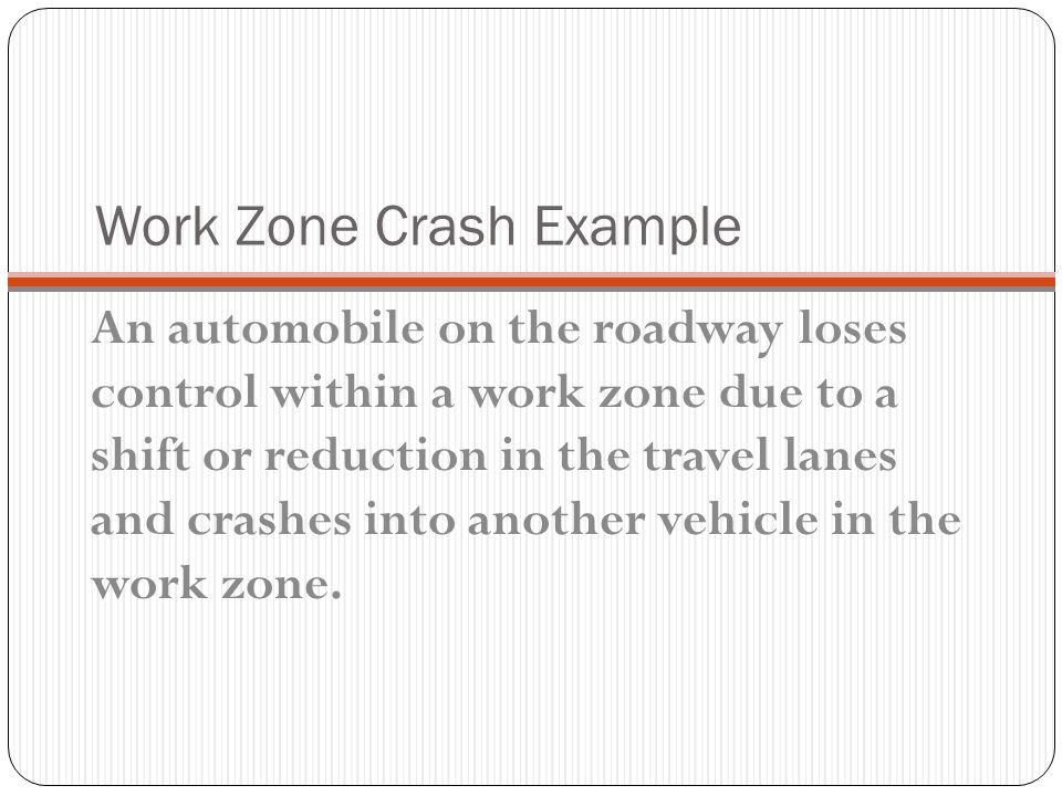 Work Zone Related? An accident that occurs in or related to a construction, maintenance, or utility work zone, whether or not workers were actually pr