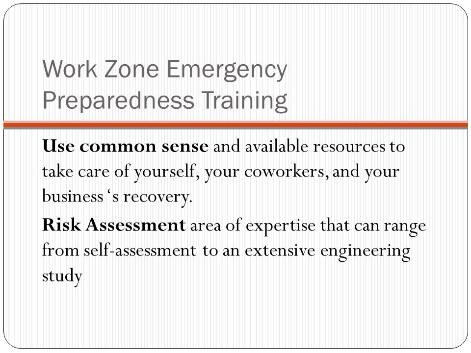 Work Zone Emergency Preparedness Training Remote work zone emergency preparedness must account for all hazards. Both man made and natural disasters.
