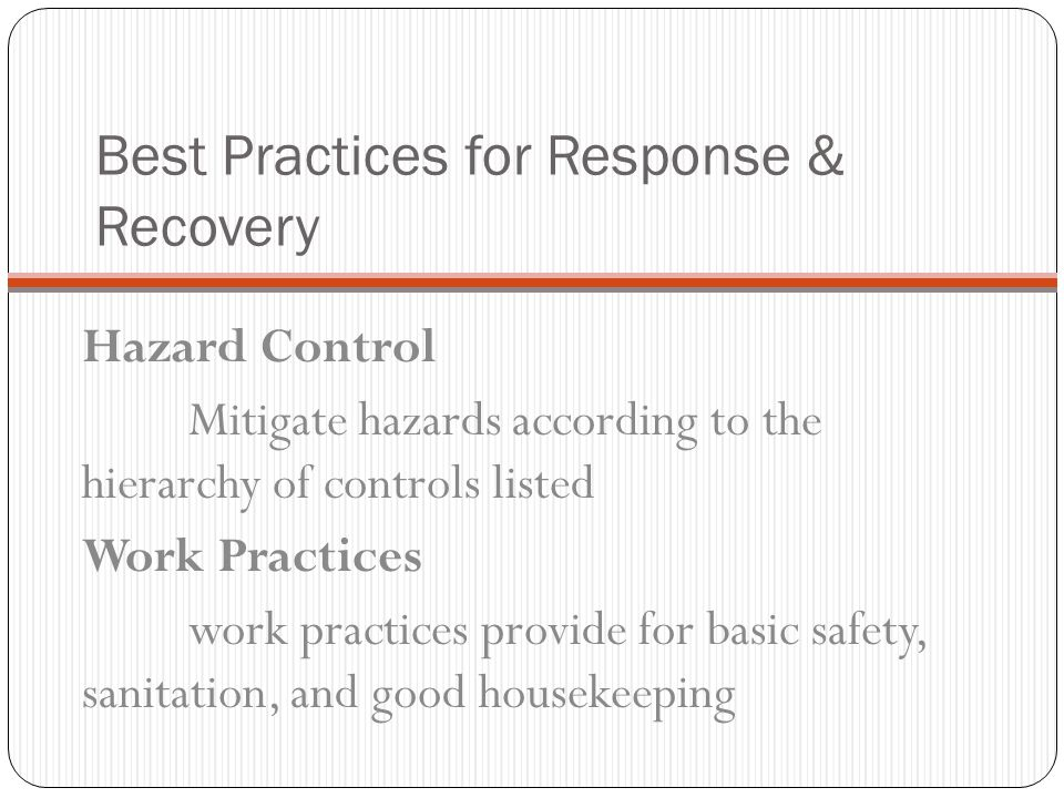 Best Practices for Response & Recovery Worksite Evaluation Evaluate the work site to identify if safety or health hazards such as the following are pr