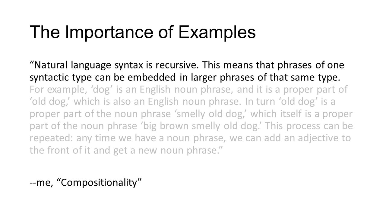 The Importance of Examples Natural language syntax is recursive. This means that phrases of one syntactic type can be embedded in larger phrases of th