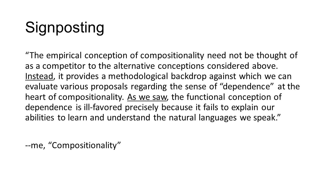 Signposting The empirical conception of compositionality need not be thought of as a competitor to the alternative conceptions considered above.