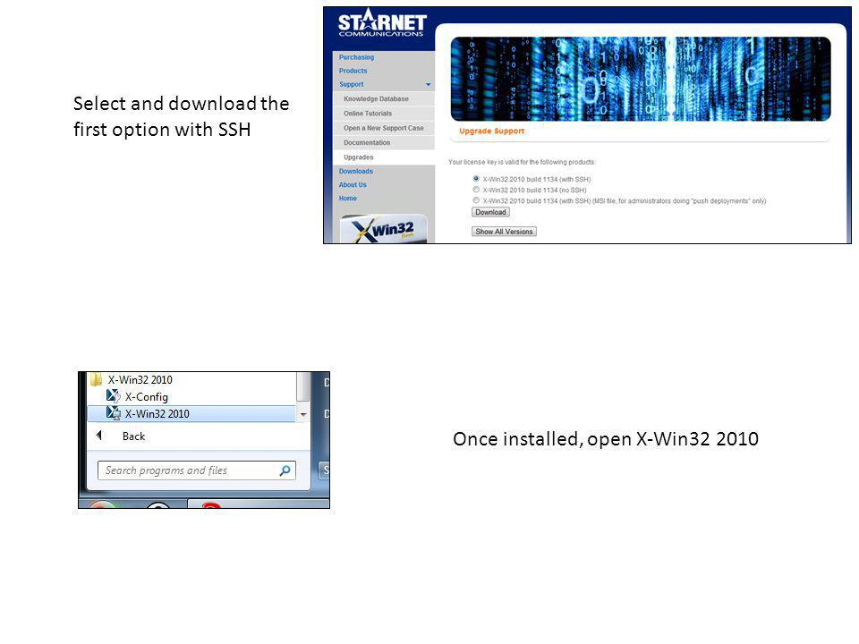 Once installed, open X-Win32 2010 Select and download the first option with SSH