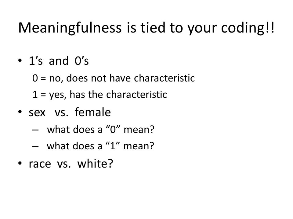 Meaningfulness is tied to your coding!.