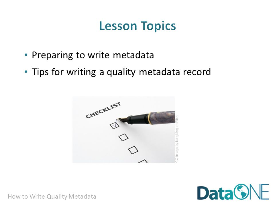 How to Write Quality Metadata Preparing to write metadata Tips for writing a quality metadata record CC image by fangblog on Flickr