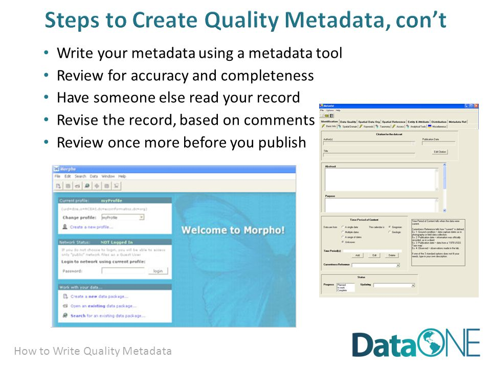How to Write Quality Metadata Write your metadata using a metadata tool Review for accuracy and completeness Have someone else read your record Revise the record, based on comments from your reviewer Review once more before you publish