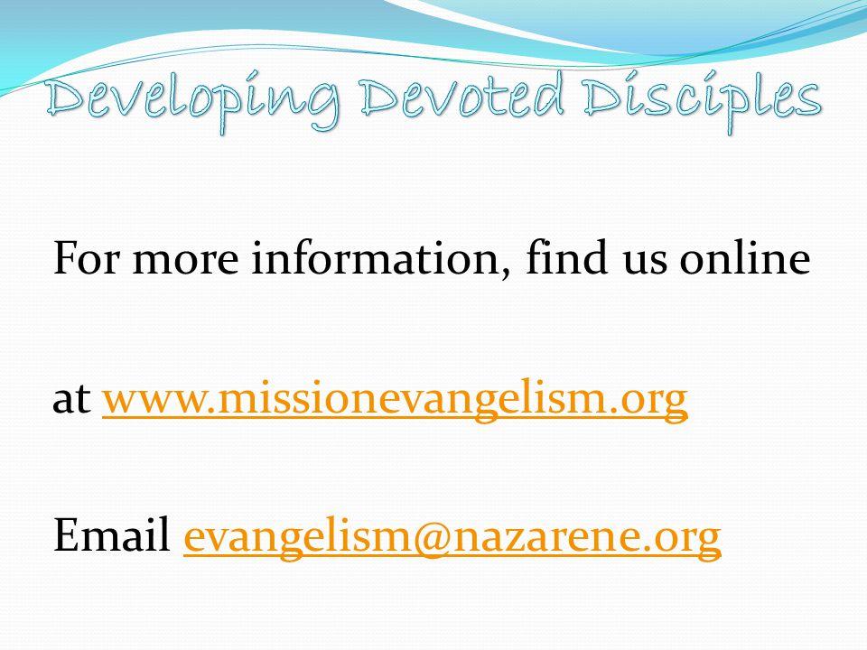 For more information, find us online at www.missionevangelism.orgwww.missionevangelism.org Email evangelism@nazarene.orgevangelism@nazarene.org