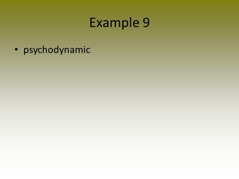 Example 9 psychodynamic