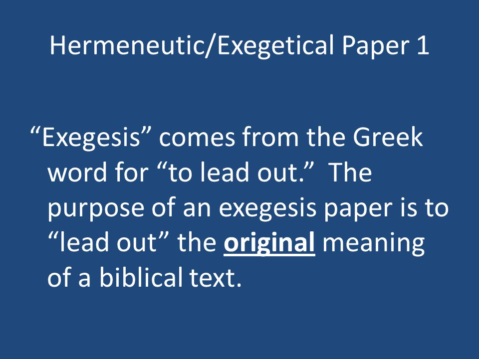 Hermeneutic/Exegetical Paper 1 Exegesis comes from the Greek word for to lead out.